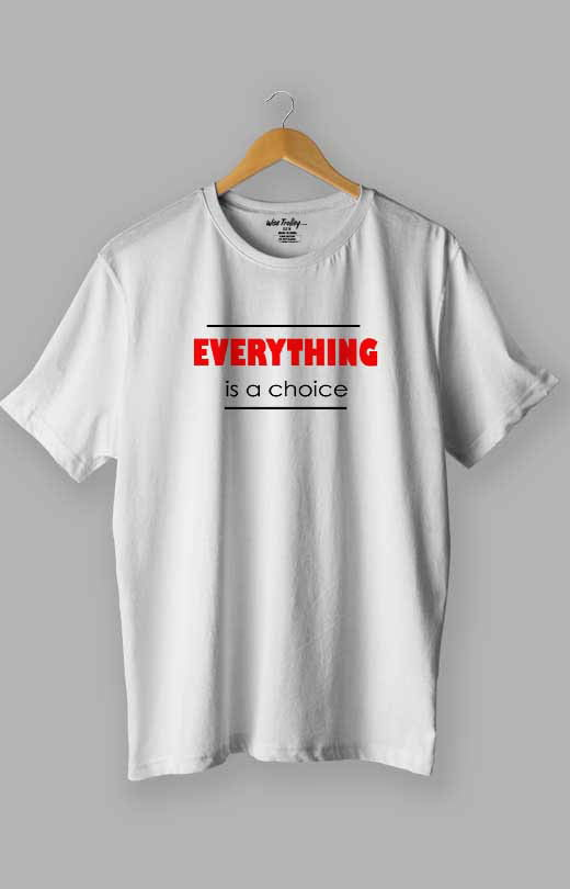 Everything is a Choice T shirt White