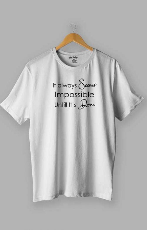 It Always Seems Impossible Until It's Done Quotes T shirt White