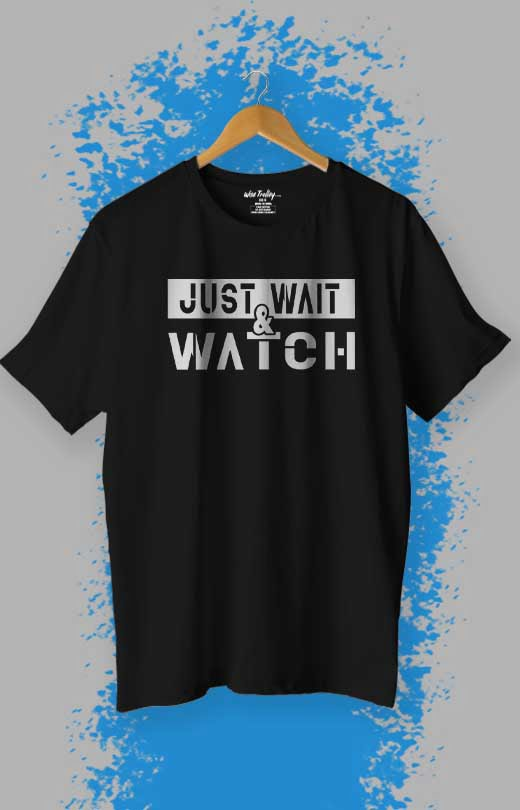 Just Wait And Watch Attitude T shirt Black