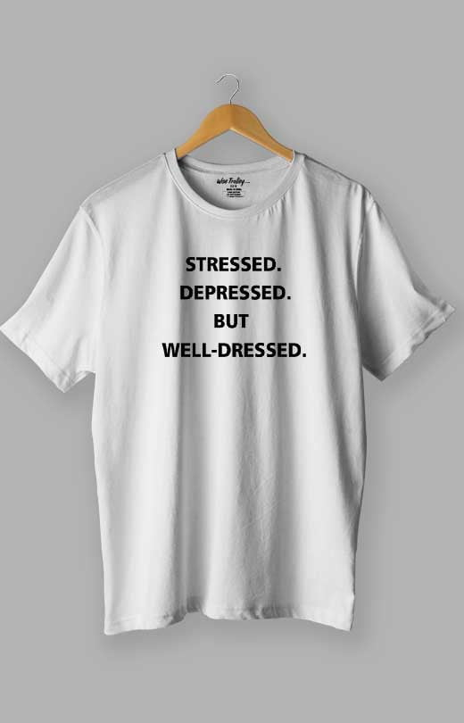 Stressed Depressed But Well Dressed T shirt White