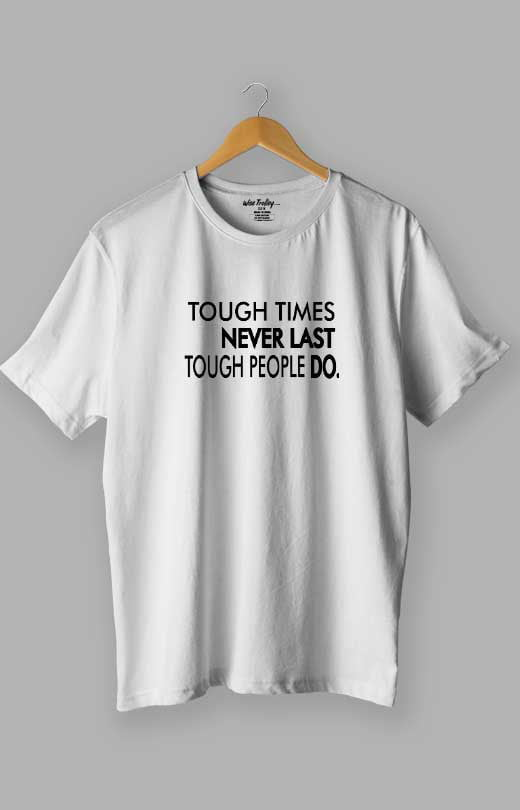 Tough time never last but Tough people do Quotes T shirt White