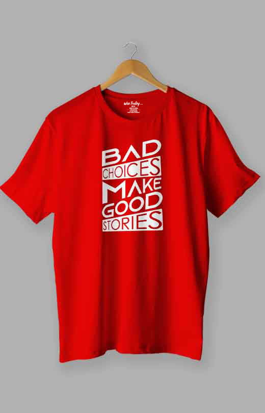 Bad Choices Make Good Stories T shirt Red