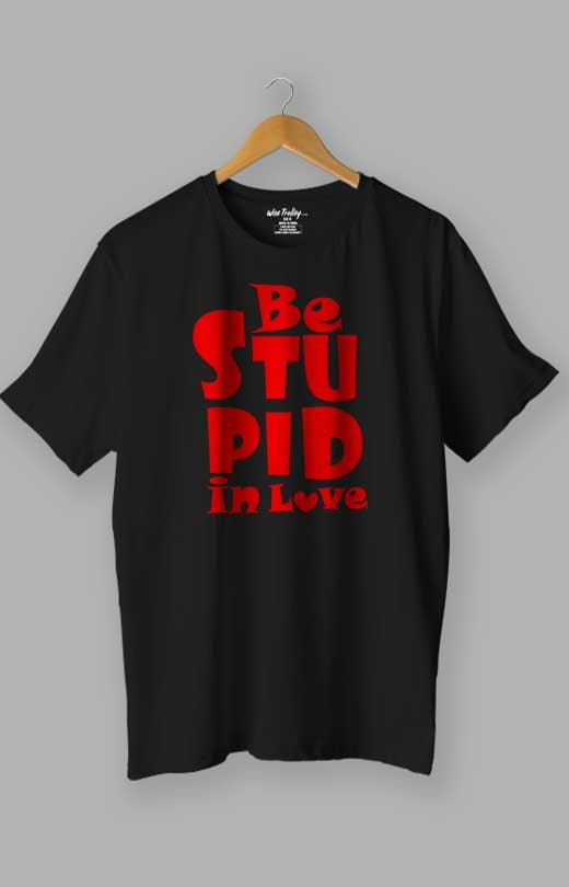 Be Stupid In Love T shirt Black