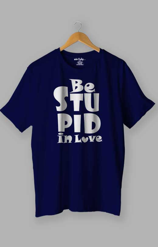 Be Stupid In Love T shirt Blue