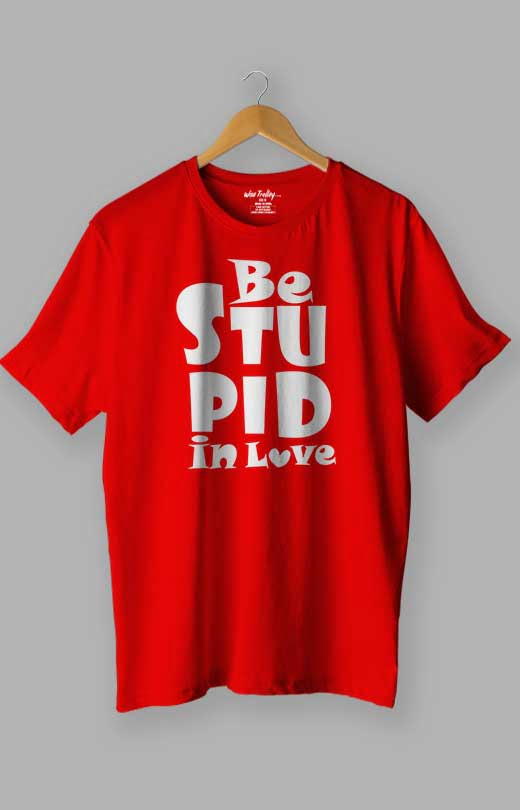 Be Stupid In Love T shirt Red