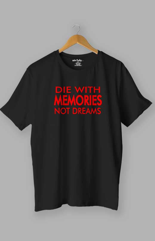 Die with memories...not dreams Quotes T shirt Black