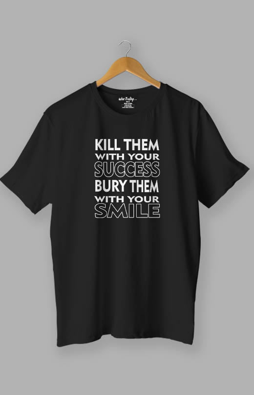 Kill Them with Your Success Bury Them with Your Smile Quotes T shirt Black