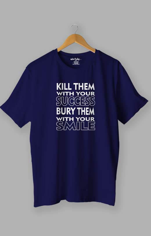 Kill Them with Your Success Bury Them with Your Smile Quotes T shirt Blue