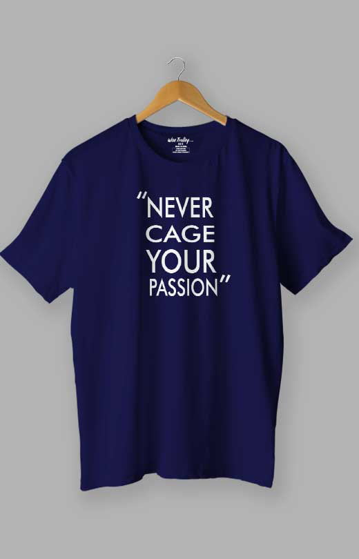 Never Cage Your Passion Quotes T shirt Blue