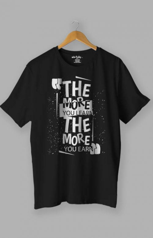 The more you learn The more you earn Positive Attitude T shirt Black