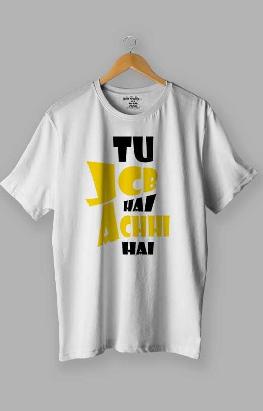 Tu JCB Hai Achi Hai Love T shirt White