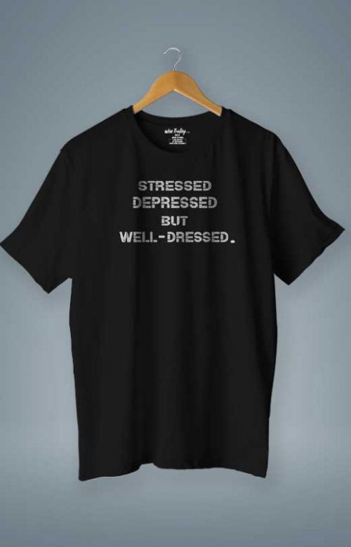 Stressed Depressed but Well Dressed T shirt Black