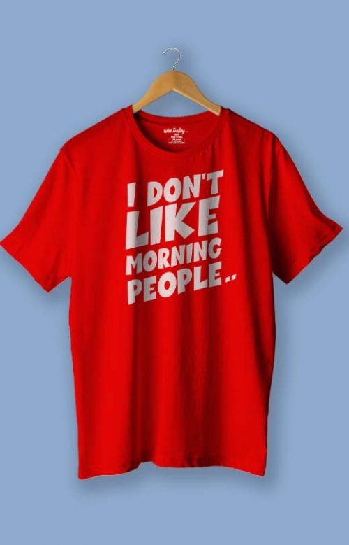 """I Dont like Morning People"" Attitude Quotes T shirt Red"