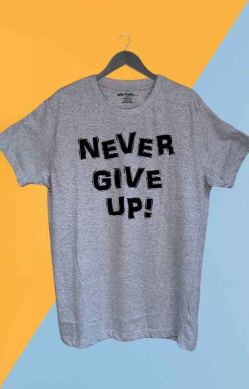 Never Give Up T shirt Grey